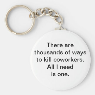 There Are Thousands Of Ways To Kill Coworkers... Keychain