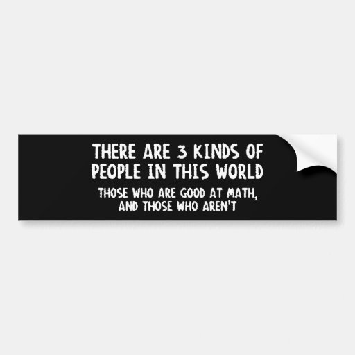 There Are Three Kinds People World Good Math Not Bumper Stickers
