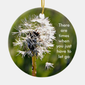 There are times when you just have to let go ceramic ornament