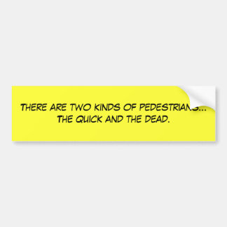 There are two kinds of pedestrians...The quick ... Car Bumper Sticker