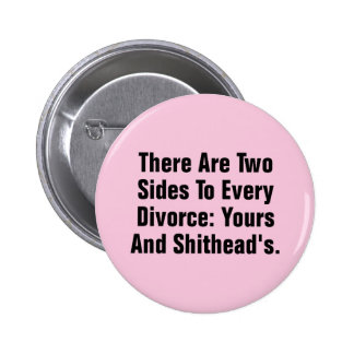 There Are Two Sides To Every Divorce … Pinback Button