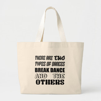 There are two types of Dance  Break dance  and oth Large Tote Bag