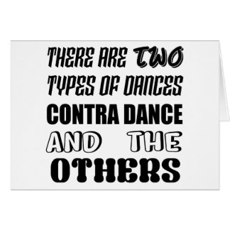 There are two types of Dance  Contra dance and oth Card