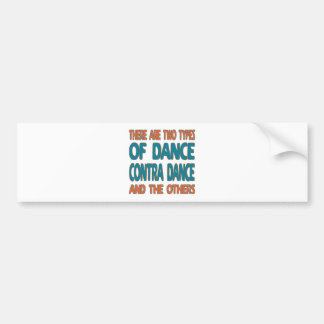 There are two types of dance Contra dance and the Car Bumper Sticker