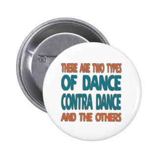 There are two types of dance Contra dance and the Button