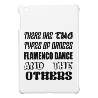 There are two types of Dance  Flamenco dance and o Case For The iPad Mini