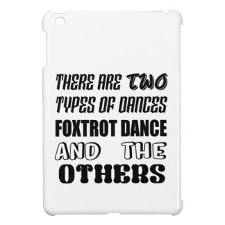 There are two types of Dance  Foxtrot dance and ot iPad Mini Case