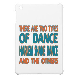 There are two types of dance Harlem Shake dance an iPad Mini Case