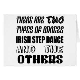 There are two types of Dance  Irish Step  and othe Card