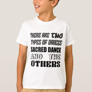 There are two types of Dance  Sacred dance and oth T-Shirt