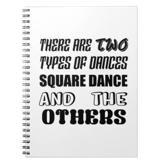 There are two types of Dance  Square dance and oth Notebook
