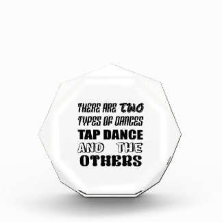 There are two types of Dance  Tap dance and others Acrylic Award