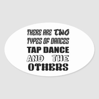 There are two types of Dance  Tap dance and others Oval Sticker