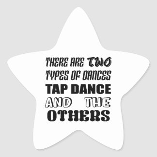 There are two types of Dance  Tap dance and others Star Sticker
