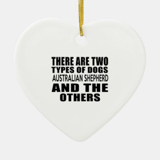 THERE ARE TWO TYPES OF DOGS AUSTRALIAN SHEPHERD AN Double-Sided HEART CERAMIC CHRISTMAS ORNAMENT