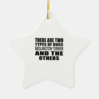 THERE ARE TWO TYPES OF DOGS BEDLINGTON TERRIERAND Double-Sided STAR CERAMIC CHRISTMAS ORNAMENT