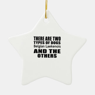 THERE ARE TWO TYPES OF DOGS Belgian Laekenois AND Double-Sided Star Ceramic Christmas Ornament