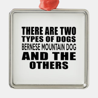 THERE ARE TWO TYPES OF DOGS BERNESE MOUNTAIN DOG A SQUARE METAL CHRISTMAS ORNAMENT