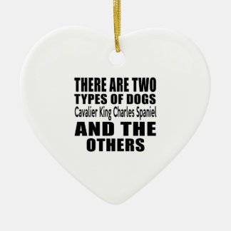 THERE ARE TWO TYPES OF DOGS Cavalier King Charles Double-Sided Heart Ceramic Christmas Ornament