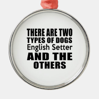 THERE ARE TWO TYPES OF DOGS English Setter AND THE Round Metal Christmas Ornament