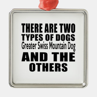 THERE ARE TWO TYPES OF DOGS Greater Swiss Mountain Square Metal Christmas Ornament