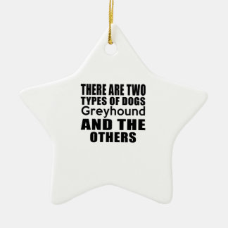 THERE ARE TWO TYPES OF DOGS Greyhound AND THE OTHE Double-Sided Star Ceramic Christmas Ornament