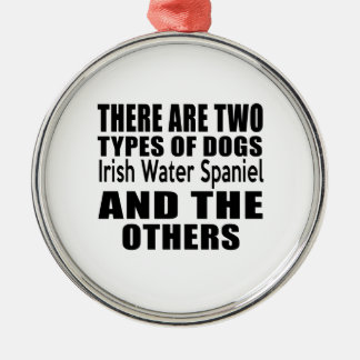 THERE ARE TWO TYPES OF DOGS Irish Water Spaniel AN Round Metal Christmas Ornament