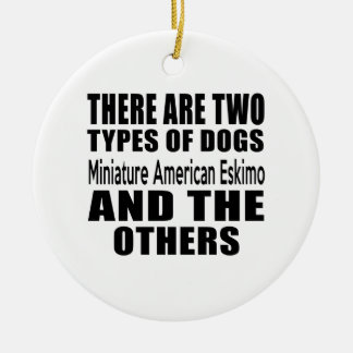 THERE ARE TWO TYPES OF DOGS Miniature American Esk Double-Sided Ceramic Round Christmas Ornament
