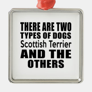 THERE ARE TWO TYPES OF DOGS Scottish Terrier AND T Square Metal Christmas Ornament