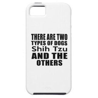 THERE ARE TWO TYPES OF DOGS Shih Tzu AND THE OTHER iPhone 5 Case