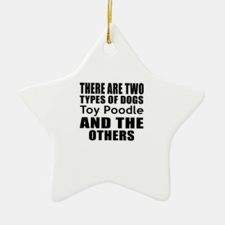 THERE ARE TWO TYPES OF DOGS Toy Poodle AND THE OTH Double-Sided Star Ceramic Christmas Ornament