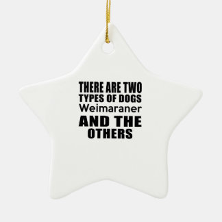 THERE ARE TWO TYPES OF DOGS Weimaraner AND THE OTH Double-Sided Star Ceramic Christmas Ornament