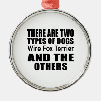 THERE ARE TWO TYPES OF DOGS Wire Fox Terrier AND T Round Metal Christmas Ornament