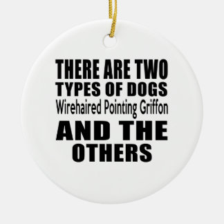 THERE ARE TWO TYPES OF DOGS Wirehaired Pointing Gr Double-Sided Ceramic Round Christmas Ornament
