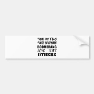 There are two types of sports BOOMERANG and others Bumper Sticker