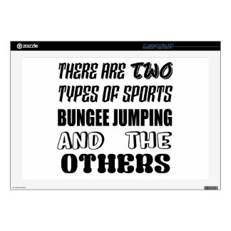 "There are two types of sports BUNGEE JUMPING and o 17"" Laptop Skins"
