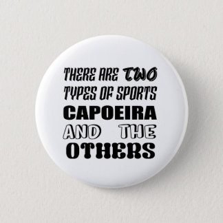 There are two types of sports Capoeira and others Button