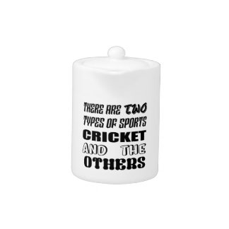 There are two types of sports cricket and others teapot