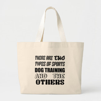 There are two types of sports Dog Training and oth Large Tote Bag