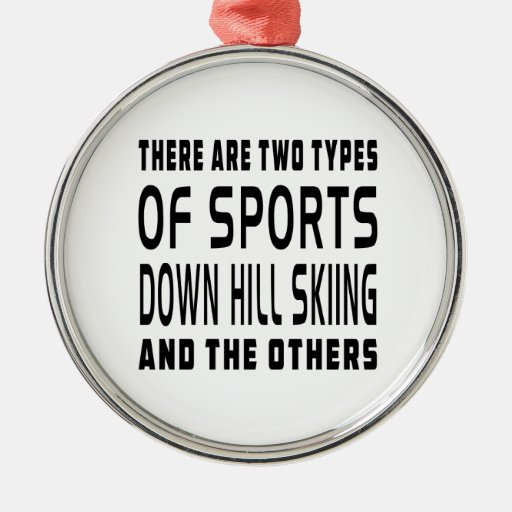There Are Two Types Of Sports Down Hill Skiing Round Metal Christmas Ornament