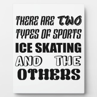 There are two types of sports Ice skating and othe Plaque