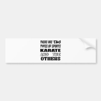There are two types of sports Karate and others Bumper Sticker