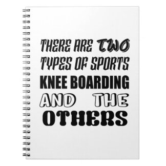 There are two types of sports Knee Boarding and ot Notebook