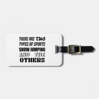 There are two types of sports Show jumping and oth Bag Tag