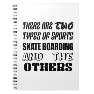 There are two types of sports Skate Boarding and o Notebook