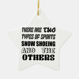 There are two types of sports Snow Shoeing and oth Ceramic Ornament
