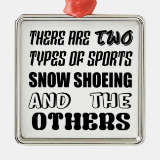 There are two types of sports Snow Shoeing and oth Metal Ornament