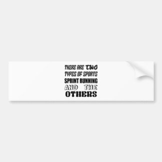 There are two types of sports Sprint Running and o Bumper Sticker