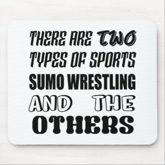 There are two types of sports Sumo Wrestling  and Mouse Pad