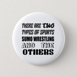 There are two types of sports Sumo Wrestling  and Pinback Button